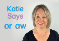 Katie Says: or and aw