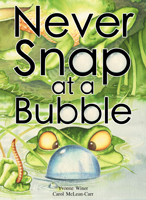 Never Snap at a Bubble